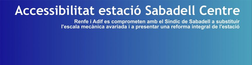 Renfe i Adif es comprometen amb el Síndic de Sabadell a substituir l'escala mecànica avariada i a presentar una reforma integral  de l'estació de Sabadell Centre